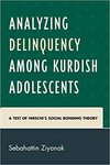 Analyzing delinquency among Kurdish adolescents : a test of Hirschi's social bonding theory by Sebahattin Ziyanak