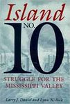Island No. 10 struggle for the Mississippi Valley by Larry J. Daniel and Lynn N. Boch