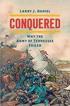 Conquered (Why the Army of Tennessee Failed)